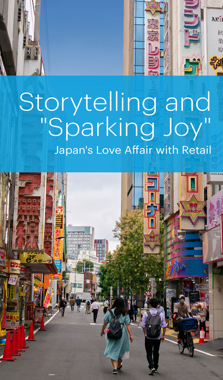 """Storytelling and """"Sparking Joy""""- Japan's Love Affair with Retail"""